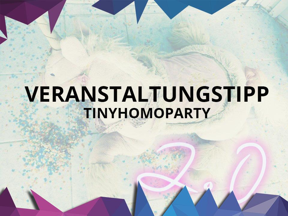 Freitag, 10.11.2017: #TinyHomoParty
